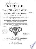 Notice de l ancienne Gaule tir  e des monumens romains   d  di  e    S A S  Mgr le Duc de Chartres
