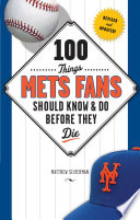 100 Things Mets Fans Should Know   Do Before They Die