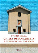 Storia della chiesa di San Luigi re di Francia di Pinerolo  Con le principali dimore storiche e cascine della frazione San Luigi