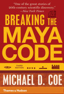 Breaking The Maya Code (Third Edition) : of our time—the first great decipherment...