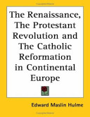 The Renaissance  The Protestant Revolution and The Catholic Reformation in Continental Europe