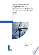 Energiewirtschaftliche Fragestellungen aus betriebswirtschaftlicher und ingenieurwissenschaftlicher Sicht
