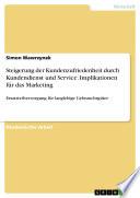 Steigerung der Kundenzufriedenheit durch Kundendienst und Service. Implikationen für das Marketing