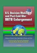 U S Decision Making And Post Cold War Nato Enlargement Collapse Of Soviet Union Opposition Of Russia And Putin Controversy Over Macedonia Montenegro Georgia Ukraine Bosnia Herzegovina