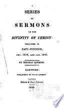 A Series of Sermons on the Divinty of Christ: Preached in East-Windsor Dec. 1819, and Jan. 1820