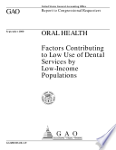 Oral Health Factors Contributing To Low Use Of Dental Services By Lowincome Populations Report To Congressional Requesters