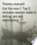 Ebook Get the man ! Top 5 mistakes woman make in dating, sex and relationship. Epub Thomas manuell Apps Read Mobile