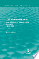 The Alienated Mind (Routledge Revivals) The Sociology of Knowledge in Germany 1918-1933