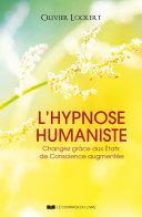 L'hypnose humaniste - changez grâce aux Etats de conscience augmentée