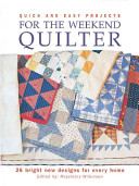 Quick & Easy Projects for the Weekend Quilter