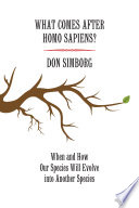 What Comes After Homo Sapiens? : had two momentous evolutionary events since then:...