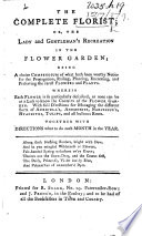 The Complete Florist  Or  the Lady and Gentleman s Recreation in the Flower Garden  Etc