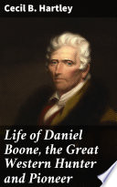 Life of Daniel Boone  the Great Western Hunter and Pioneer Book PDF