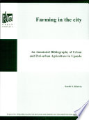 Farming in the City An annotated Bibliography of Urban andf Peri-Urban Agriculture in Uganda