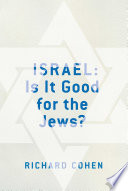 Israel: Is It Good for the Jews? Own And A Passionate Defense