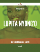 Best Guide On Lupita Nyong'o- Bar None - 90 Success Secrets Resource For Lupita Nyong O Here You Will Find