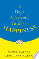 The High Achiever S Guide To Happiness