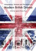 Adaptations, Versions and Perversions in Modern British Drama