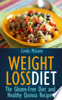 Weight Loss Diet  The Gluten Free Diet and Healthy Quinoa Recipes