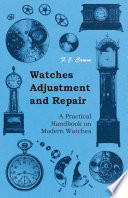 Watches Adjustment and Repair   A Practical Handbook on Modern Watches