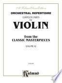 Orchestral Repertoire: Complete Parts for Violin from the Classic Masterpieces, Volume IV Violin Parts From The Orchestral Masterworks