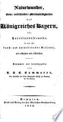 Naturwunder  Orts  und L  nder Merkw  rdigkeiten des K  nigreiches Bayern     Gesammelt und herausgegeben von A  A  C  Cammerer