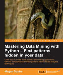 Mastering Data Mining with Python   Find Patterns Hidden in Your Data