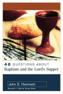 40 Questions about Baptism and the Lord s Supper