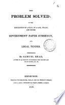 The Problem Solved In The Explication Of A Plan Of A Safe Steady And Secure Government Paper Currency And Legal Tender
