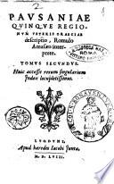 Pausaniae Decem regionum veteris Graeciae descriptio, totidem libris comprehensa, Romulo Amasaeo interprete. Tomus primus (-secundus). Huic rerum memorabilium accessit copiosissimus Index