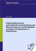 Implementierung einer automatisierten Inventarisierung und Überwachung der Funktionsfähigkeit komplexer IT-Infrastrukturen in Unternehmen