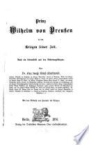 Prinz Wilhelm von Preu  en in den Kriegen seiner Zeit