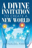 A Divine Invitation To Create A New World
