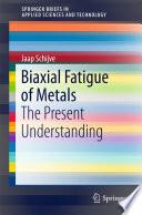 Biaxial Fatigue of Metals