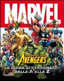 The Avengers dalla A alla Z. Guida completa ai personaggi