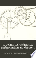 A Treatise on Refrigerating and Ice-making Machinery ...