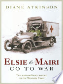 Elsie and Mairi Go to War  Two Extraordinary Women on the Western Front