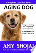 Complete Care For Your Aging Dog : dog lives. but old dogs have unique health...
