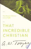 That Incredible Christian W Tozer Always Sought To Introduce Sinners