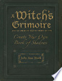 A Witch S Grimoire : to your sacred journey. an...