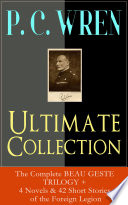 P  C  WREN Ultimate Collection  The Complete BEAU GESTE TRILOGY   4 Novels   42 Short Stories of the Foreign Legion