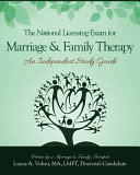 The National Licensing Exam for Marriage and Family Therapy  an Independent Study Guide