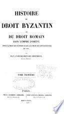 Histoire Du Droit Byzantin Ou Du Droit Romain Dans L Empire D Orient Depuis La Mort Justinien Jusqua La Prise De Constantinople En 1453