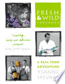 Fresh and Wild Cookbook  A Real Food Adventure