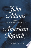 John Adams and the Fear of American Oligarchy Book PDF