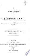 A Brief Account Of The Madrigal Society From Its Institution In 1741 Up To The Present Period