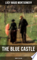 THE BLUE CASTLE (Complete Edition) by Lucy Maud Montgomery