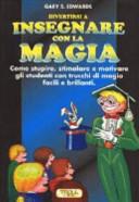 Divertirsi a insegnare con la magia  Come stupire  stimolare e motivare gli studenti con trucchi di magia facili e brillanti