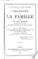 illustration L'organisation de la famille selon le vrai modèle signalé par l'histoire de toutes les races et de tous les temps