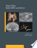 Mayo Clinic Body MRI Case Review